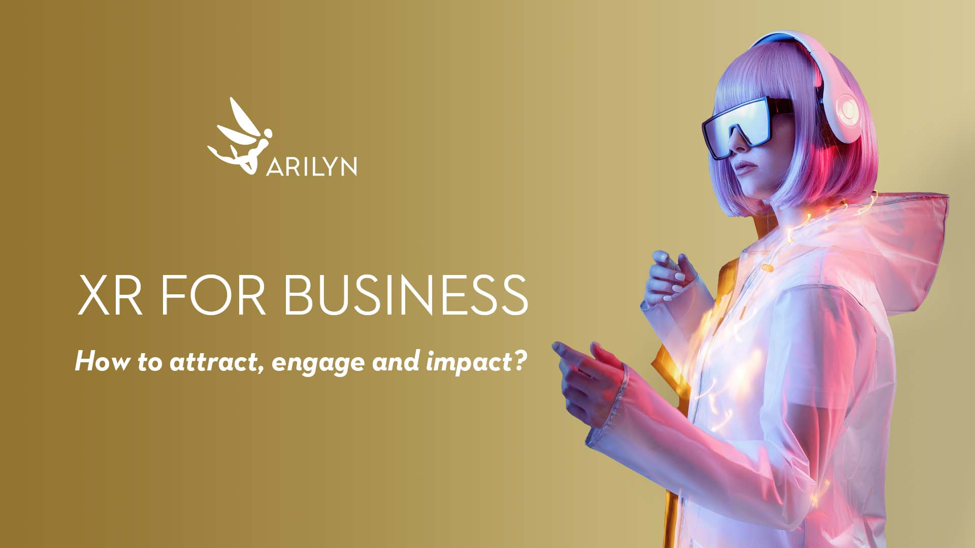 Extended reality for business - How to attract, engage, and impact?