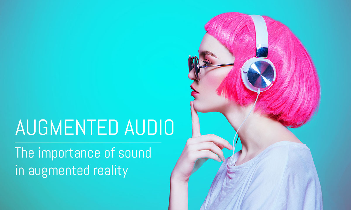 Augmented audio - the importance of sound in AR
